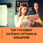 7 Best Payment Gateways in Singapore that will Cost you Less Money and Effort